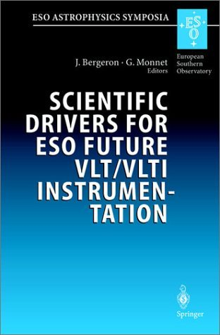 Scientific Drivers for Eso Future Vlt/Vlti Instrumentation : Proceedings of the Eso Workshop Held in Garching, Germany, 11-15 June 2001, Springer-Verlag Telos 2002